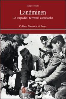 Landminen. Le torpedini terrestri austriache - Mauro Tonoli - copertina