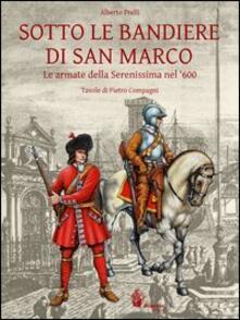 Sotto le bandiere di San Marco. Le armate della Serenissima nel 600.pdf