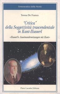 Critica della soggettività trascendentale in Kant-Husserl. Husser'l Auseinandersetzungen mit Kant