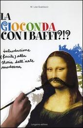 La Gioconda con i baffi?!? Introduzione (facile) alla storia dell'arte moderna