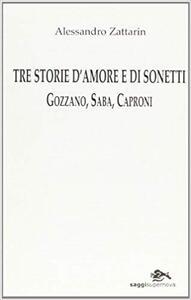 Tre storie d'amore e di sonetti. Gozzano, Saba, Caproni