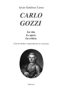 Carlo Gozzi. La vita. Le opere. La critica. Con un inedito componimento in veneziano