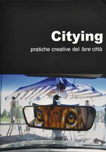 Citying. Pratiche creative del fare città