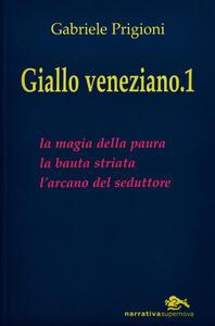Giallo veneziano. Vol. 1: La magia della paura-La bauta striata-L'arcano dei seduttori.