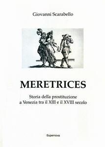 Meretrices. Storia della prostituzione a Venezia dal XIII al XVIII secolo