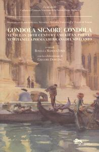 Gondola signore gondola. Venice in 20th century american poetry-Venezia nella poesia americana del Novecento