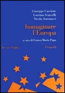 Immaginare l'Europa. Storia, idee, istituzioni