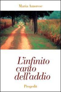 L' infinito canto dell'addio. Poesie 1972-1998