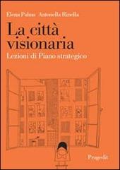 La citta visionaria. Lezioni di piano strategico