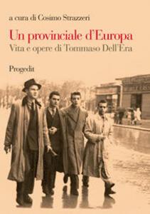 Un provinciale d'Europa. Vita e opere di Tommaso Dell'Era