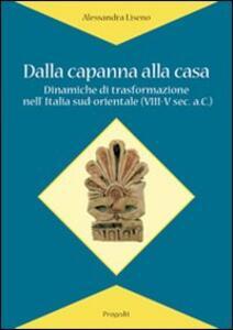 Dalla capanna alla casa. Dinamiche di trasformazione nell'Italia sud-orientale (VIII-V sec. a.C.)