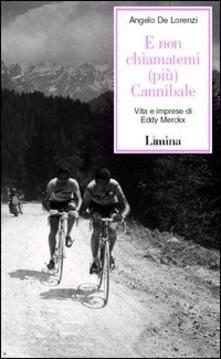 Antondemarirreguera.es E non chiamatemi (più) Cannibale. Vita e imprese di Eddy Merckx Image