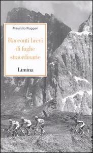 Libro Racconti brevi di fughe straordinarie Maurizio Ruggeri