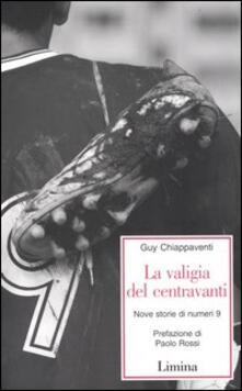 La valigia del centravanti. Nove storie di numeri 9 - Guy Chiappaventi - copertina