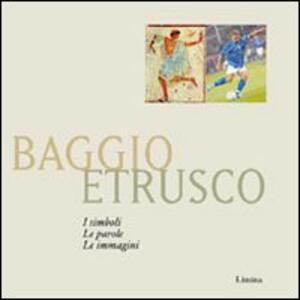 Baggio etrusco. I simboli. Le parole. Le immagini