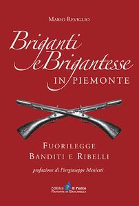 Briganti e brigantesse in Piemonte. Fuorilegge, banditi e ribelli