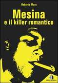 Libro Mesina e il killer romantico Roberto Mura
