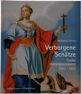 Verborgene schätze Tiroler hinterglasmalerei 1560-1850