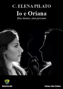 Io e Oriana. Due donne, una persona - Carola Elena Pilato - ebook