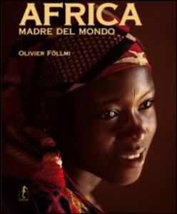 Africa, madre del mondo. Ediz. illustrata