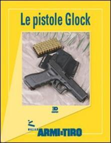 Mercatinidinataletorino.it Le guide di Armi e Tiro. Vol. 3: Le pistole Glock. Image