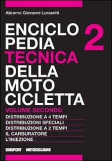 Camfeed.it Enciclopedia tecnica della motocicletta. Vol. 2: Distribuzione a quattro tempi, distribuzioni speciali, distribuzione a due tempi, il carburatore, l'iniezione. Image