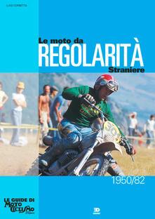 Warholgenova.it Le moto da regolarità straniere (1950-1982). Ediz. illustrata Image