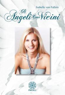 Gli angeli così vicini. La mia malattia come cammino verso la pace interiore.pdf