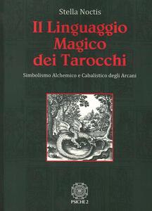 Il linguaggio magico dei tarocchi. Simbolismo alchemico e cabalistico degli arcani