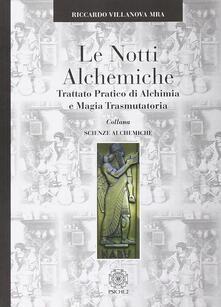 Le notti alchemiche. Trattato pratico di alchimia e magia trasmutatoria.pdf