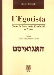 L egotista. Come la luce della Kabbalah ci trova.pdf