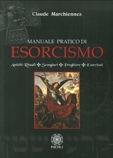 Manuale pratico di esorcismo. Antichi rituali, scongiuri, preghiere, esorcismi.pdf