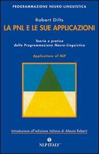 La PNL e le sue applicazioni. Teoria e pratica della programmazione neuro-linguistica