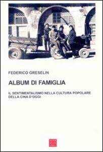 Album di famiglia. Il sentimentalismo nella cultura popolare della Cina d'oggi