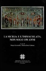 La Sicilia e l'Immacolata. Non solo 150 anni. Atti del Convegno Internazionale di Studi (Palermo, 1-4 Dicembre 2004)