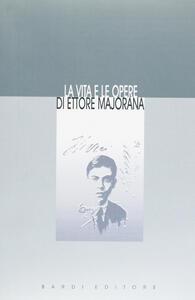 La vita e le opere di Ettore Majorana (rist. anast.)