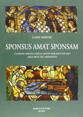 Sponsus amat sponsam. L'unione mistica delle sante vergini con dio nell'arte del Medioevo. Vol. 1