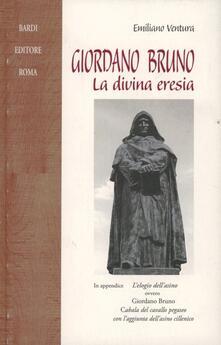 Giordano Bruno. La divina eresia. In appendice: La cabala del cavallo pegaseo - Emiliano Ventura,Giordano Bruno - copertina
