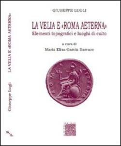 La Velia e Roma aeterna. Elementi topografici e luoghi di culto