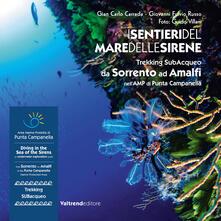 I sentieri del mare delle sirene. Trekking subacqueo da Sorrento ad Amalfi nellAMP di Punta Campanella. Ediz. italiana e inglese.pdf