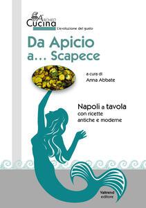 Da Apicio a... Scapece. Con ricette antiche e moderne