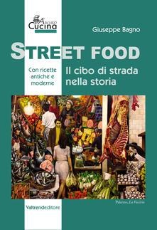 Street food. Il cibo di strada nella storia - Giuseppe Bagno - copertina
