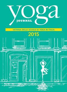 Yoga journal. Directory scuole 2015. Vetrina delle scuole di yoga in Italia - Italia Yoga Journal - ebook