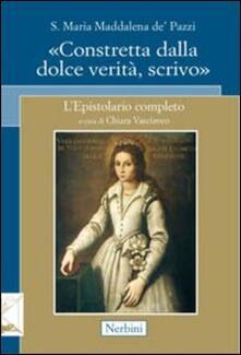 Santa Maria Maddalena de' Pazzi. «Constretta dalla dolce verità, scrivo»
