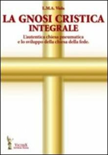La gnosi critica integrale. Lautentica chiesa pneumatica e lo sviluppo della chiesa della fede.pdf