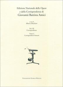 Edizioni nazionale delle opere e della corrispondenza di G. B. Amici. Vol. 3\1: Corrispondenti francesi.