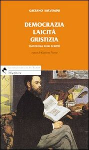 Libro Democrazia laicità giustizia. Antologia degli scritti Gaetano Salvemini