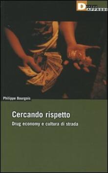 Cercando rispetto. Drug economy e cultura di strada - Philippe Bourgois - copertina
