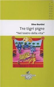 Tre tigri pigre nel teatro della vita - Dino Burtini - copertina
