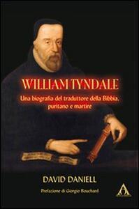 William Tyndale. Una biogafia del traduttore della Bibbia, puritano e martire
